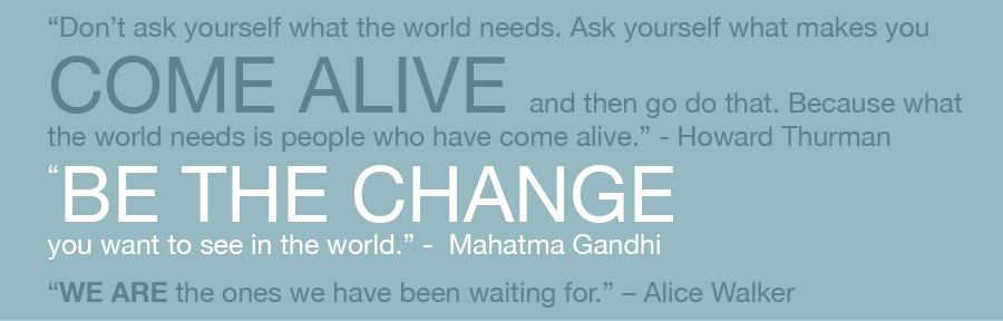 Come Alive. Be The Change.